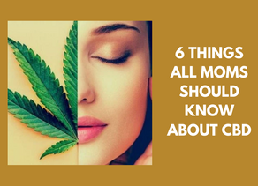 6 Things All Moms Should Know About CBD