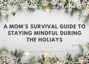 A Mom's Survival Guide to Remaining Mindful During the Holidays