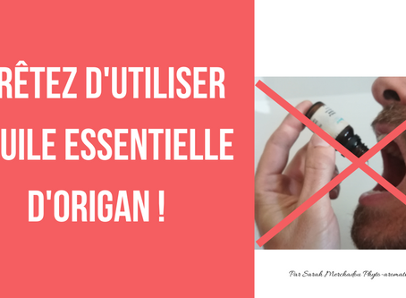 Arrêtez d'utiliser l'huile essentielle d'Origan en prévention à chaque jour, c'est toxique!