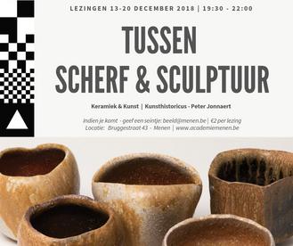 LEZINGEN // Tussen Scherf en Sculptuur: KERAMIEK & KUNST // 13 & 20.12.2018