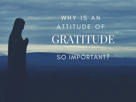 Why Is An Attitude of Gratitude So Important?