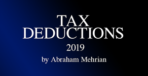Abraham Mehrian explains 2019 Tax Deductions, just for you!