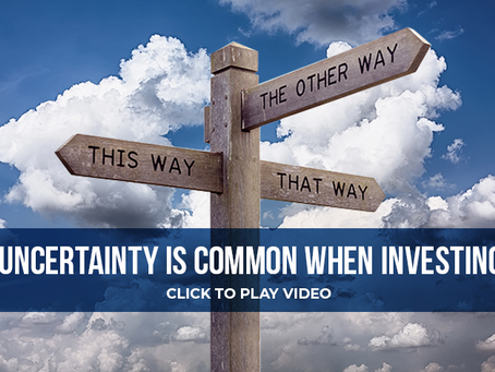 Uncertainty is common when investing