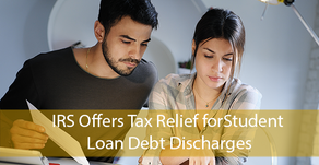IRS Offers Tax Relief forStudent Loan Debt Discharges
