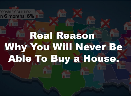 Real Reason Why You Will Never Be Able To Buy a House.