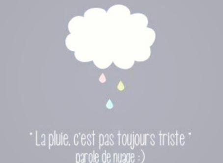« La pluie c'est pas toujours triste » Parole de nuage