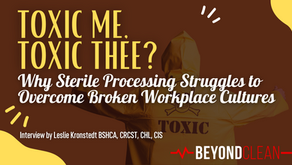 Toxic Me, Toxic Thee? Why Sterile Processing Struggles to Overcome Broken Workplace Cultures