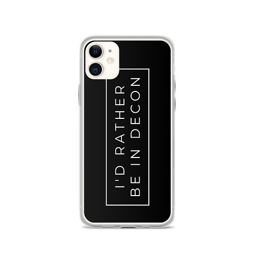 I'd Rather Be in Decon iPhone Case