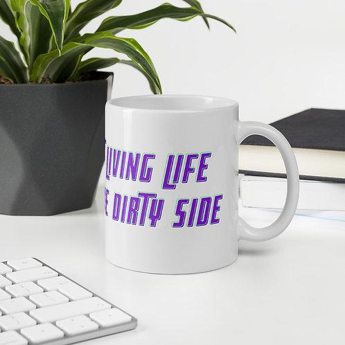 Living Life on the Dirty Side Mug