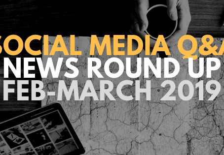 Social Media News Round Up - February March 2019