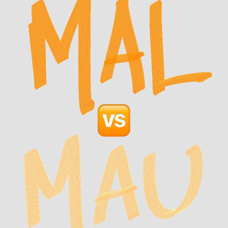 MAL ou MAU?