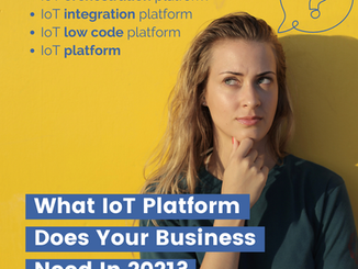 What IoT Platform Does Your Business Need In 2021: A Buyer's Guide