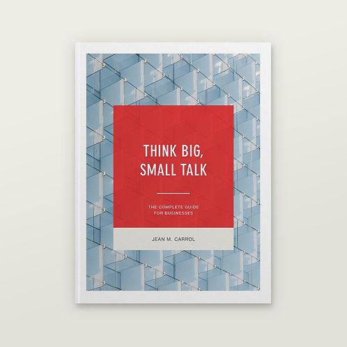 THINK BIG, SMALL TALK