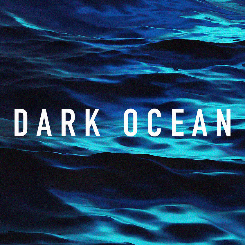 Dark Ocean - 7pm Showtime