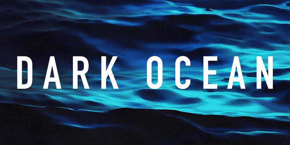 Dark Ocean - 7pm Showtime