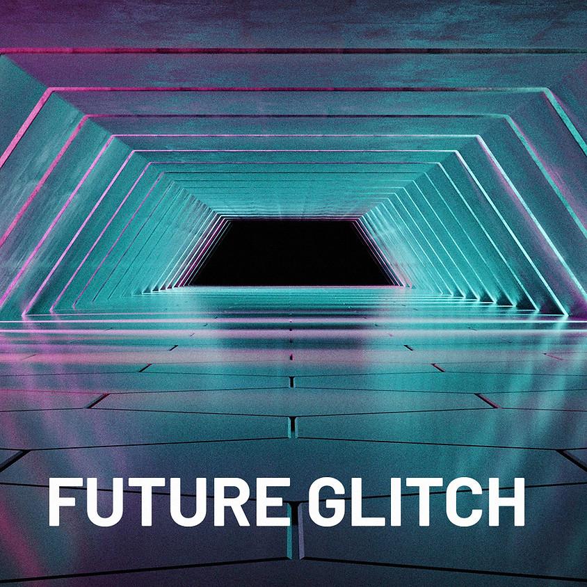 Future Glitch - 12pm Showtime