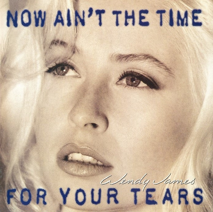 Wendy James, Now Ain't the Time for Your Tears,1993