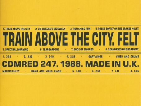Felt - Train Above the City (1988)