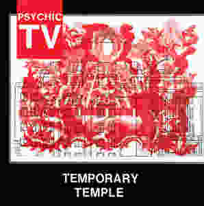 Psychic TV, Temporary Temple, 1984