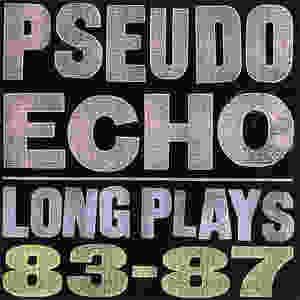 pseudo echo, long plays 83-87, 1987