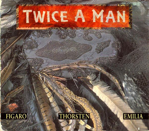 Twice A Man, Figaro, Thorsten, Emilia, 1992