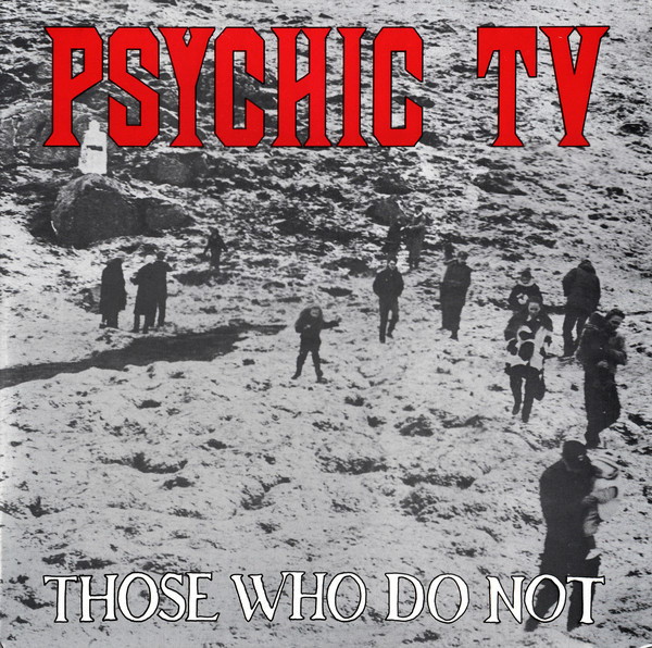 Psychic TV, Those Who Do Not, 1984