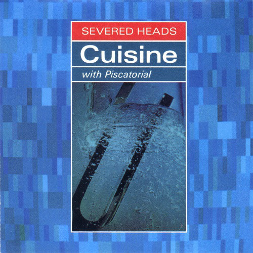 Severed Heads, Cuisine, with Piscatorial, 1991
