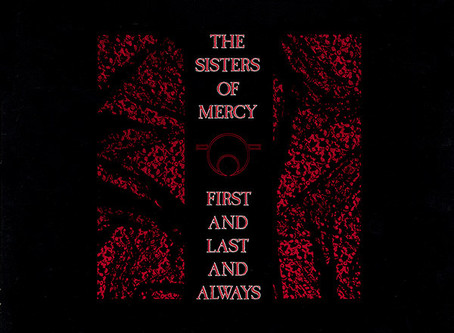 the Sisters of Mercy - First and Last and Always (1985)