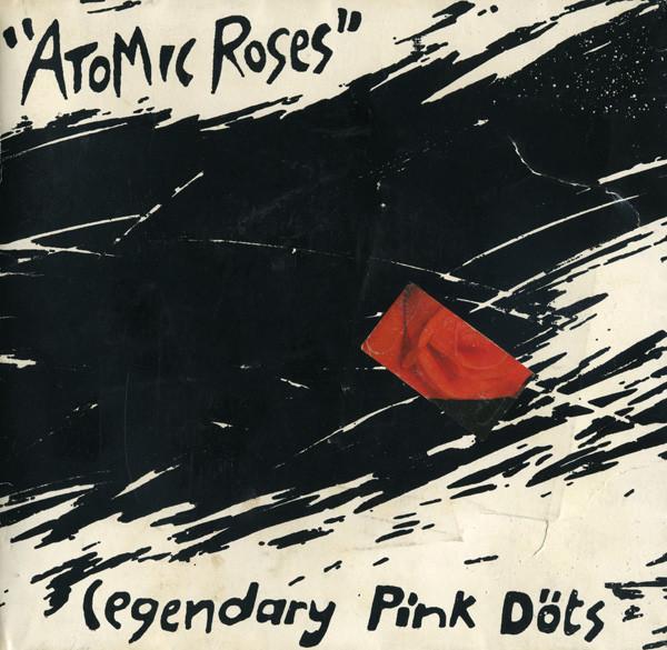 Legendary Pink Dots, Atomic Roses, 1982