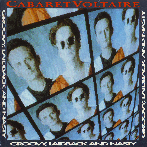 cabaret voltaire, groovy laidback and nasty, 1990