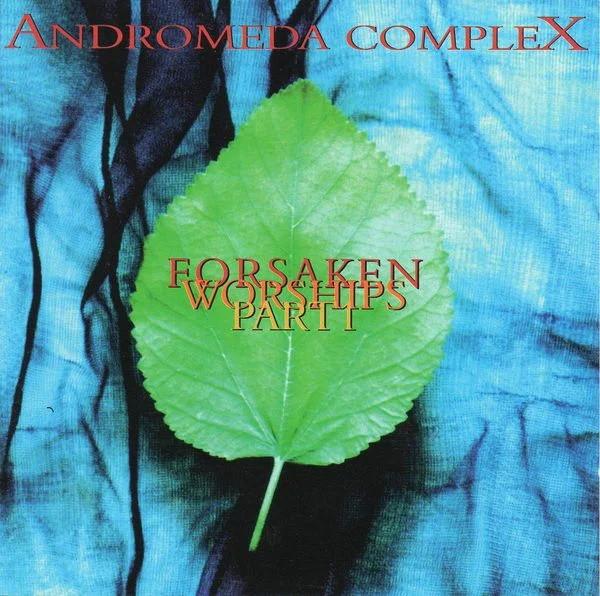 Andromeda Complex, Forsaken Worships, Part 1, 1995