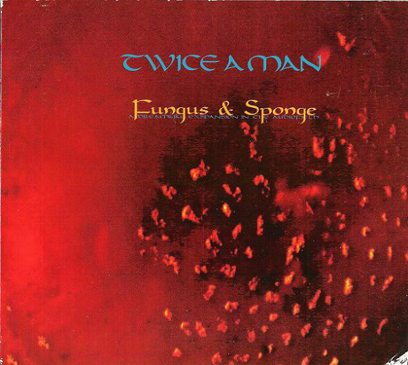 Twice A Man, Fungus & Sponge, 1993