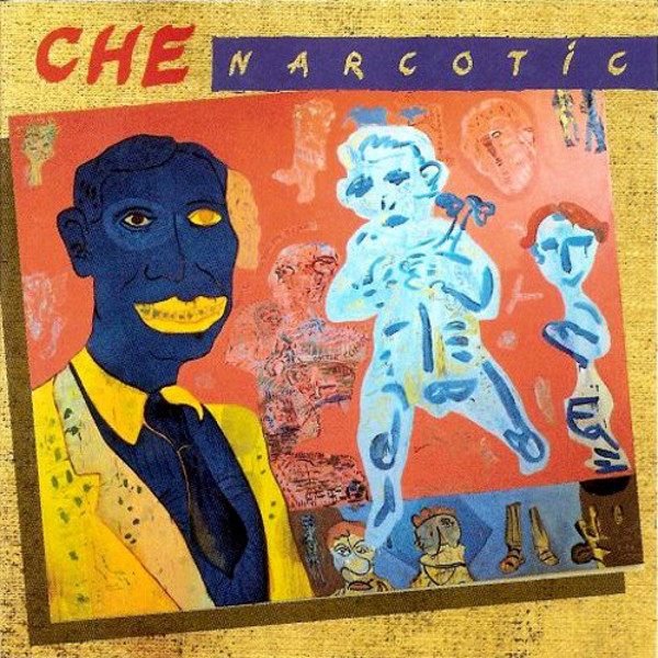 Che, Narcotic, 1989