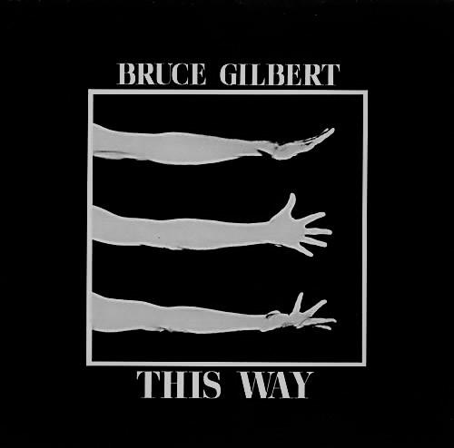 bruce gilbert, this way, 1984