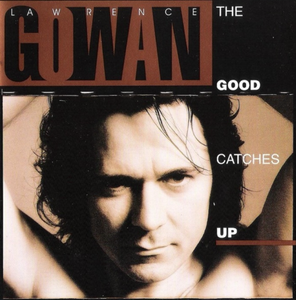 Lawrence Gowan, the Good Catches up, 1995