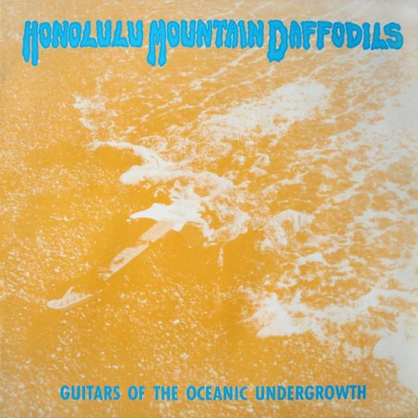 Honolulu Mountain Daffodils, Guitars of the Oceanic Undergrowth, 1987