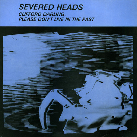 Severed Heads - Clifford Darling, ... (1985)
