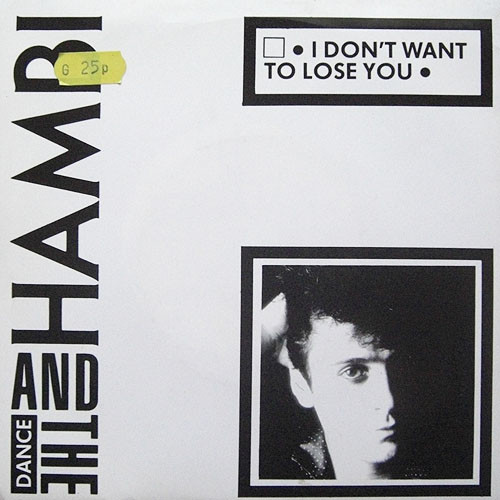 Hambi & the Dance, I Don't Want to lose you, 7'', 1985