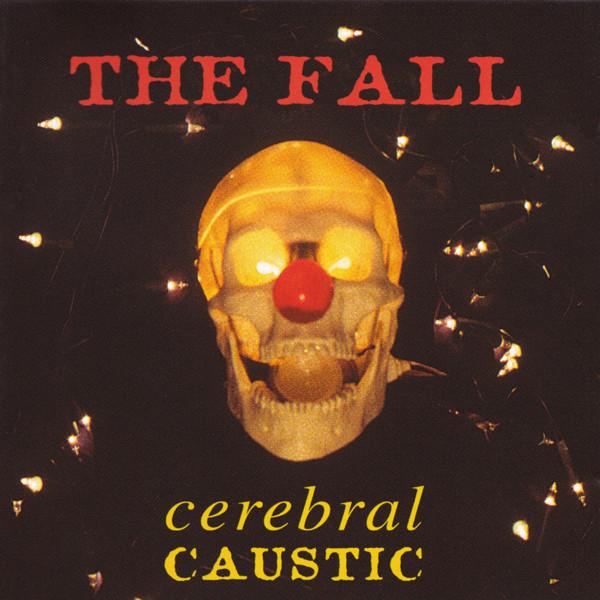 the fall - cerebral caustic, 1995