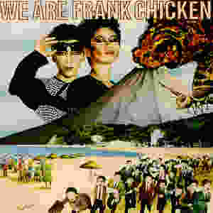 Frank Chickens, We Are Frank Chickens, 1984