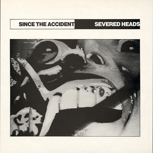 Severed Heads, Since the Accident, 1983