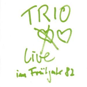 Trio - Live im Frühjahr '82 (1982)