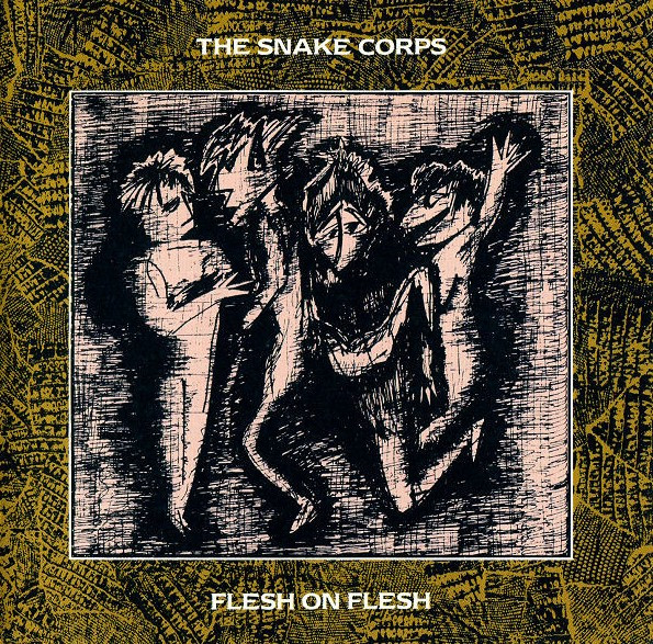 the Snake Corps, Flesh on Flesh, 1985