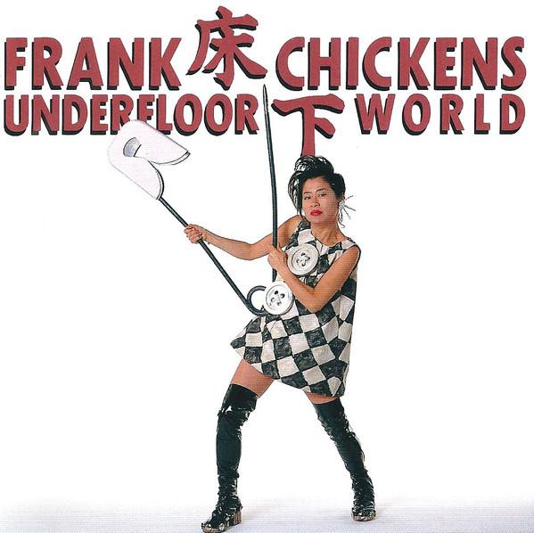 Frank Chickens, Underfloor World, 1994