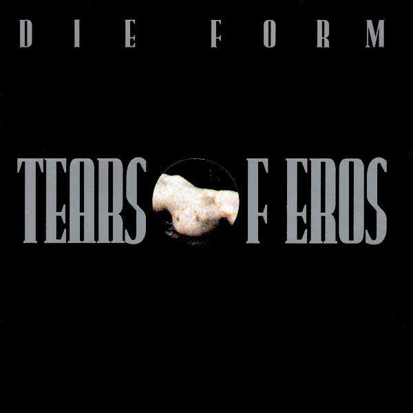 Die Form, Tears of Eros, 1993