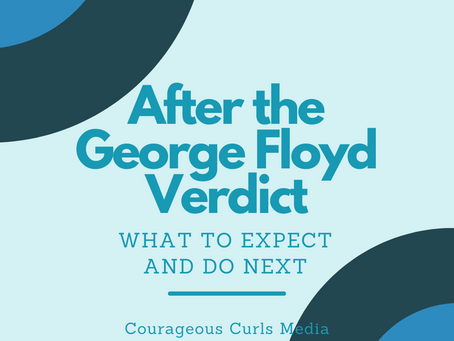After the George Floyd Verdict: What to expect and do next