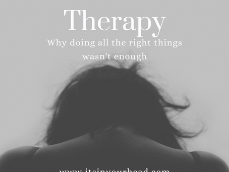 Therapy: Why Doing All The Right Things Wasn't Enough
