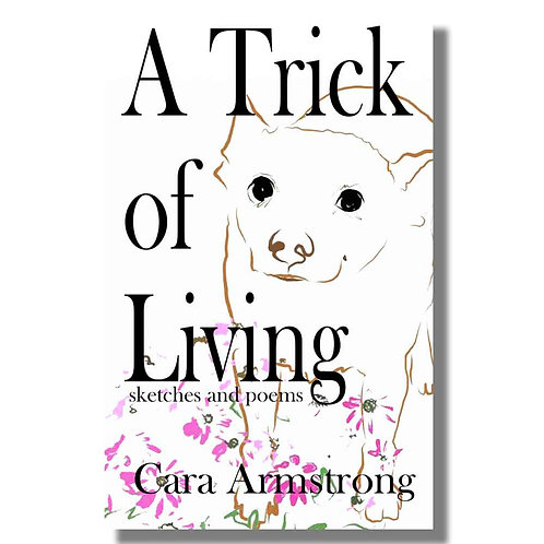 A Trick of Living: sketches and poems