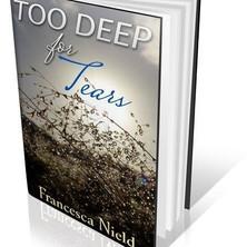 'Too deep for tears' Francesca Nield