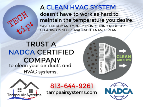 A CLEAN HVAC SYSTEM  doesn't have to work as hard to  maintain the temperature you desire.
